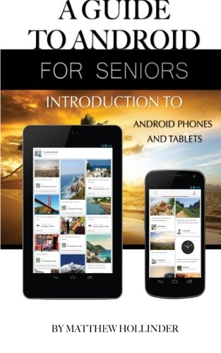 A Guide to Android for Seniors: Introduction to Android Phones and Tablets - Matthew Hollinder