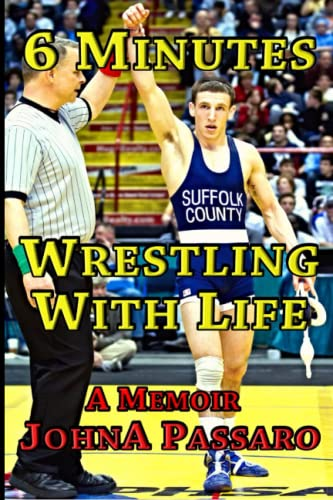 6 Minutes Wrestling with Life: A Memoir (Every Breath Is Gold) (Volume 1) - JohnA Passaro