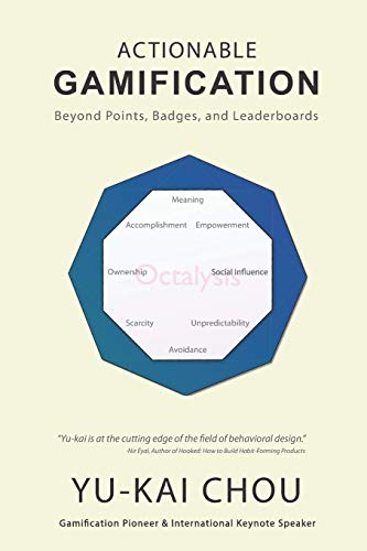 Actionable Gamification - Beyond Points, Badges, and Leaderboards - Yu-kai Chou