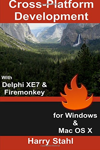 Cross-Platform Development with Delphi XE7 & Firemonkey for Windows & Mac OS X - Harry Stahl