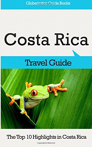 Costa Rica Travel Guide: The Top 10 Highlights in Costa Rica - Marc Cook