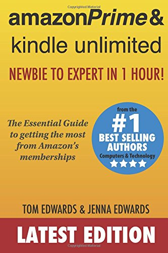 Amazon Prime & Kindle Unlimited: Newbie to Expert in 1 Hour!: The Essential Guide to Getting the Most from Amazon's Memberships - Tom Edwards, Jenna Edwards