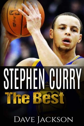 Stephen Curry: The Best. Easy to read children sports book with great graphic. All you need to know about Stephen Curry, one of the best basketball legends in history. (Sports book for Kids) - Dave Jackson