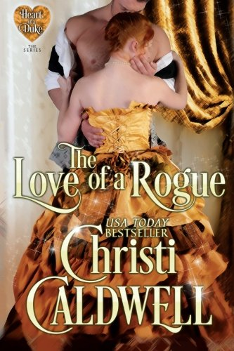 The Love of a Rogue (Heart of a Duke) (Volume 3) - Christi Caldwell