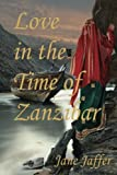Cover Image of Love in the Time of Zanzibar by Ms Jane Jaffer published by CreateSpace Independent Publishing Platform