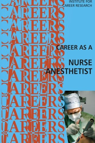 Career as a Nurse Anesthetist - Institute For Career Research