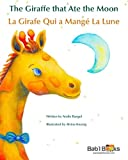 The Giraffe That Ate the Moon: La Girafe Qui a Mangé La Lune : Babl Children's Books in French and English (French and English Edition)