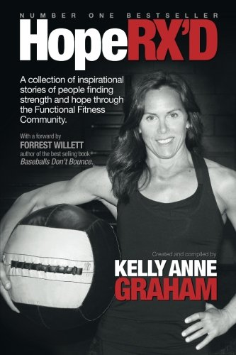 HopeRX'D: A collection of inspirational stories of people finding strength and hope through the Functional Fitness Community - Kelly Anne Graham