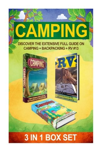 Camping: Discover The Extensive Full Guide On Camping + Backpacking + RV #13 (Camping, Outdoor Survival, Camping Guide, Camping Outdoors, Hiking, Running, RV) (Volume 13) - J. Soniashire