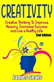 Creativity: Creative Thinking To Improve Memory, Increase Success and Live A Healthy Life