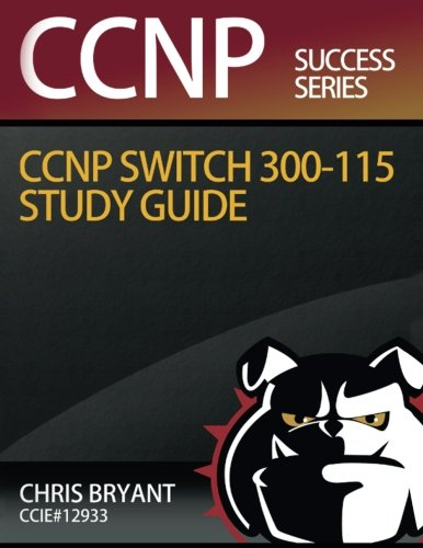 Chris Bryant's CCNP SWITCH 300-115 Study Guide - Chris Bryant