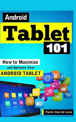 Android Tablet 101: How to Maximize and Optimize Your Android Tablet - Paolo Jose de Luna