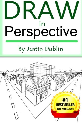 Draw in Perspective: Step by Step, Learn Easily How to Draw in Perspective (Drawing in Perspective, Perspective Drawing, How to Draw 3D, Drawing 3D, Learn to Draw 3D, Learn to Draw in Perspective) - Justin Dublin