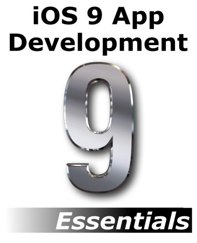 iOS 9 App Development Essentials: Learn to Develop iOS 9 Apps Using Xcode 7 and Swift 2 - Neil Smyth