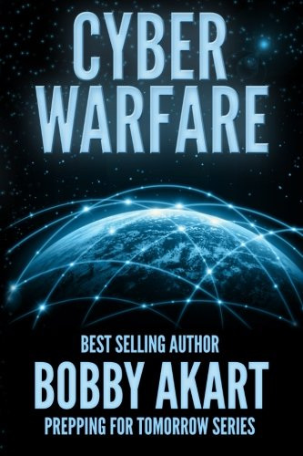 Cyber Warfare: Prepping for Tomorrow (Volume 1) - Bobby AkartFreedom Preppers