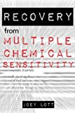 Recovery from Multiple Chemical Sensitivity: How I Recovered After Years of Debilitating MCS by Lott