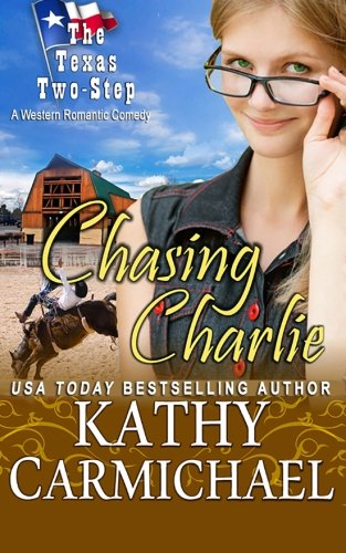 Chasing Charlie: A Western Romantic Comedy (The Texas Two-Step Series) (Volume 1) - Kathy Carmichael