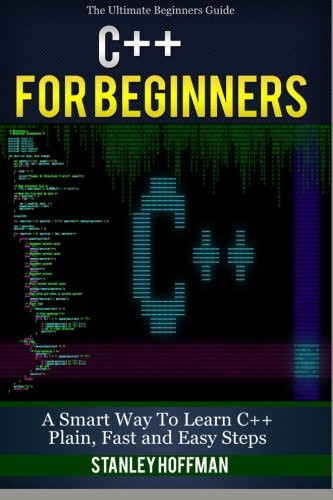 C++: A Smart Way to Learn C++ Programming and Javascript (c plus plus, C++ for beginners, JAVA, programming computer, hacking, hacking exposed) (C ... Coding, CSS, Java, PHP) (Volume 1) - Stanley HoffmanBurne Stroustrup, C ++