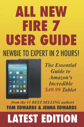 All-New Fire 7 User Guide - Newbie to Expert in 2 Hours!: The Essential Guide to Amazon's Incredible $49.99 Tablet - Tom Edwards, Jenna Edwards
