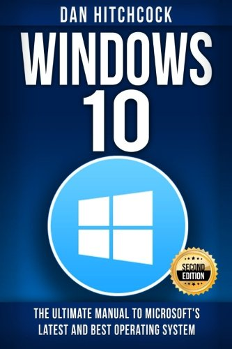 Windows 10: The Ultimate Manual to Microsoft's Latest and Best Operating System - Bonus Inside! - Dan Hitchcock