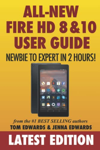 All-New Fire HD 8 & 10 User Guide - Newbie to Expert in 2 Hours! - Tom Edwards, Jenna Edwards