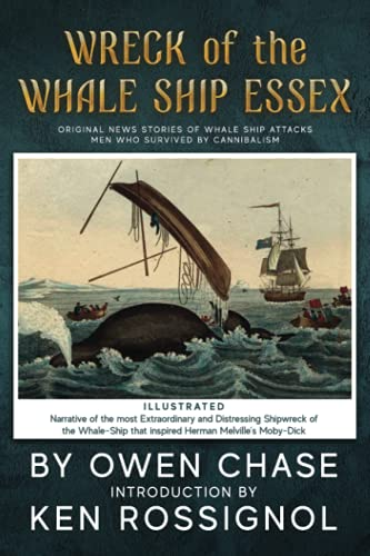 Wreck of the Whale Ship Essex - Illustrated - NARRATIVE OF THE MOST EXTRAORDINAR: Original News Stories of Whale Attacks & Cannabilism - Owen Chase, Thomas NickersonKen Rossignol, Ken Rossignol, Huggins Point Editors
