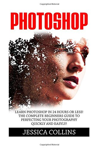 Pdf Photoshop Learn Photoshop In 24 Hours Or Less The Complete