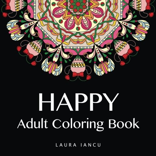 Happy: Adult Coloring Book (Whimsical Mandalas Coloring Books for Adults Volume 1) - Laura Iancu