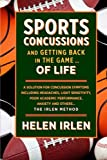 Sports Concussions and Getting Back in the Game... of Life: A solution for concussion symptoms including headaches, light sensitivity, poor academic performance, anxiety and others... The Irlen Method