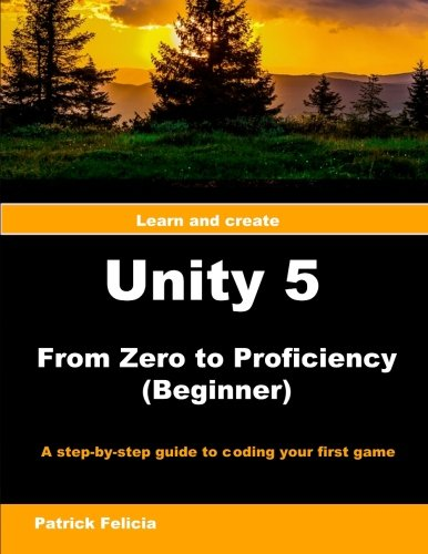 Unity 5 from Zero to Proficiency (Beginner): A step-by-step guide to coding your first game with Unity (Volume 2) - P Patrick Felicia