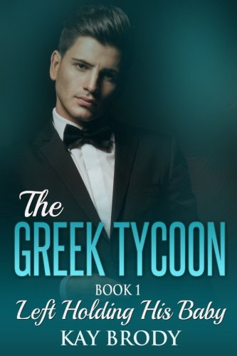Left Holding His Baby: A Billionaire New Adult Romance, Book 1 (The Greek Tycoon) (Volume 1) - Kay Brody