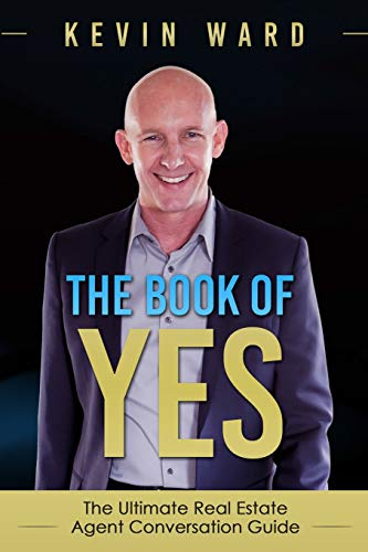 The Book of YES: The Ultimate Real Estate Agent Conversation Guide - Kevin Ward