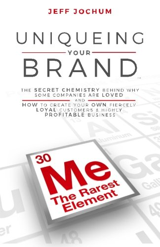 PDF Uniqueing Your Brand The Secret Chemistry behind Why Some Companies are Loved and How to Create Your Own Fiercely Loyal Customers and Highly Profitable Business