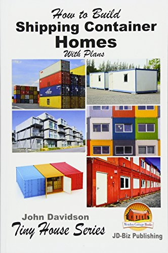 How to Build Shipping Container Homes With Plans (Plan Book) - John DavidsonMendon Cottage Books