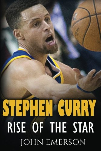 Stephen Curry: Rise of the Star. The inspiring and interesting life story from a struggling young boy to become the legend. Life of Stephen Curry - one of the best basketball shooters in history. - John Emerson