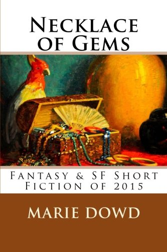 Necklace of Gems: Fantasy & SF Short Fiction of 2015, Dowd, Marie