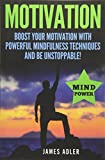 Motivation: Boost Your Motivation with Powerful Mindfulness Techniques and Be Unstoppable (Success, NLP, Hypnosis, Law of Attraction) (Volume 1)