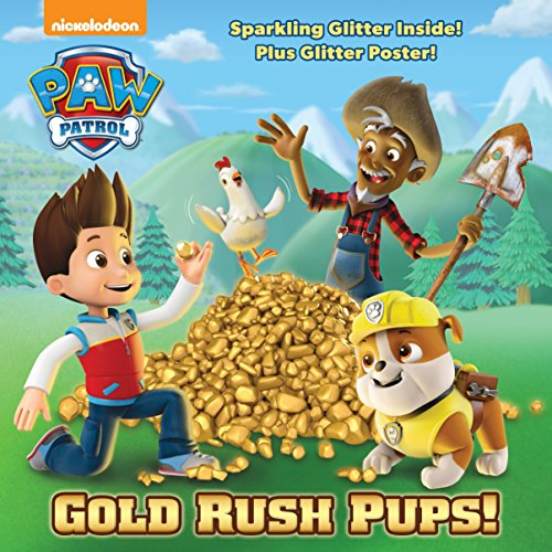 "Gold rush pups! / based on the episode ""Pups save a goldrush"" by Scott Albert ; illustrated by MJ Illustrations."