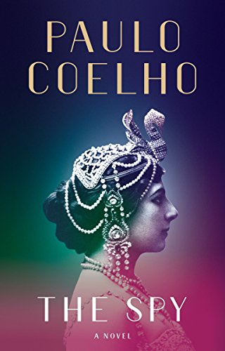 The spy : a novel / Paulo Coelho ; translated from the Portuguese by Zoë Perry