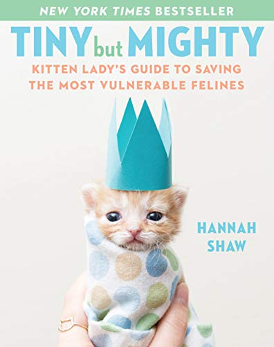 Read Now Tiny But Mighty: Kitten Lady's Guide to Saving the Most Vulnerable Felines