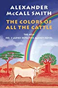 The Colors of All the Cattle by Alexander McCall Smith