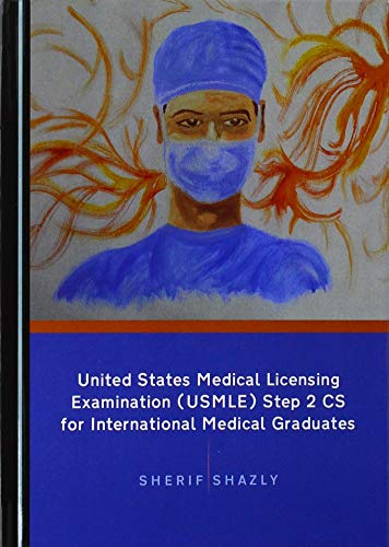 United States Medical Licensing Examination (USMLE) Step 2 CS for international medical graduates [electronic resource] / by Sherif Shazly.