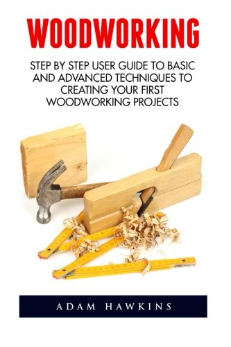 PDF Woodworking Step By Step User Guide To Basic And Advanced Techniques To Creating Your First Woodworking Projects Woodworking Projects Carpentry Guides DIY Decorating Projects