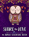 Adult Coloring Book: Share The Love: A Unique Antistress Coloring Gift for Men, Women, Teens, and Seniors for Mindful Meditation & Art Color Therapy ... for Grown-Ups for Relaxation & Stress Relief)
