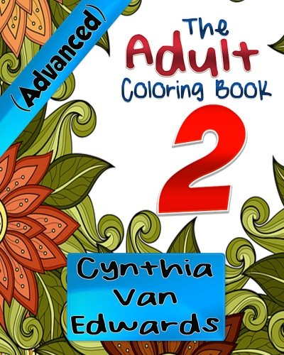 Adult Coloring Books (Advanced) #2: The Adult Coloring Book of Stress Relieving Patterns, Gardens, Mandalas, Paisley Designs & More! (Adult Coloring Books & Coloring Books for Kids) (Volume 2) - Cynthia Van Edwards