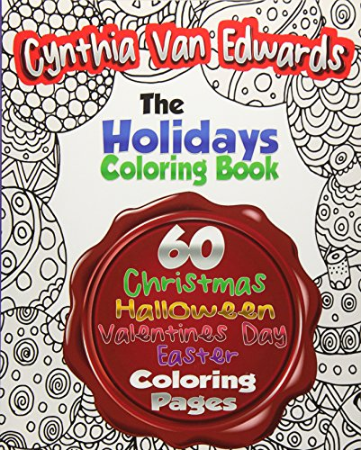 The Holiday Coloring Book for Adults: The Adult Coloring Book of 60 Different Stress Relieving Patterns for Christmas, Halloween, Easter, Valentines ? ... & Coloring Books for Children) (Volume 5) - Cynthia Van Edwards