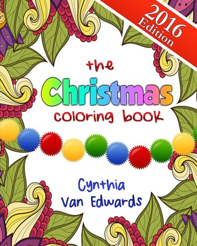 The Christmas Coloring Book: The Adult Coloring Book of Stress Relieving Patterns, Trees, Wreathes, Snowmen and More for Christmas and the Holidays! ... & Coloring Books for Children) (Volume 6) - Cynthia Van Edwards
