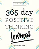 Positive Thinking: 365 Day Positive Thinking Journal: Bring positive thinking into your life (Volume 1)
