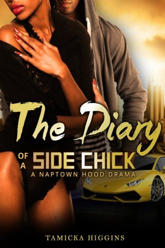 The Diary of a Side Chick: A Naptown Hood Drama (Side Chick Diaries) (Volume 1) - Tamicka Higgins