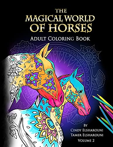 The Magical World Of Horses: Adult Coloring Book (Volume 2) - Cindy Elsharouni, Tamer Elsharouni